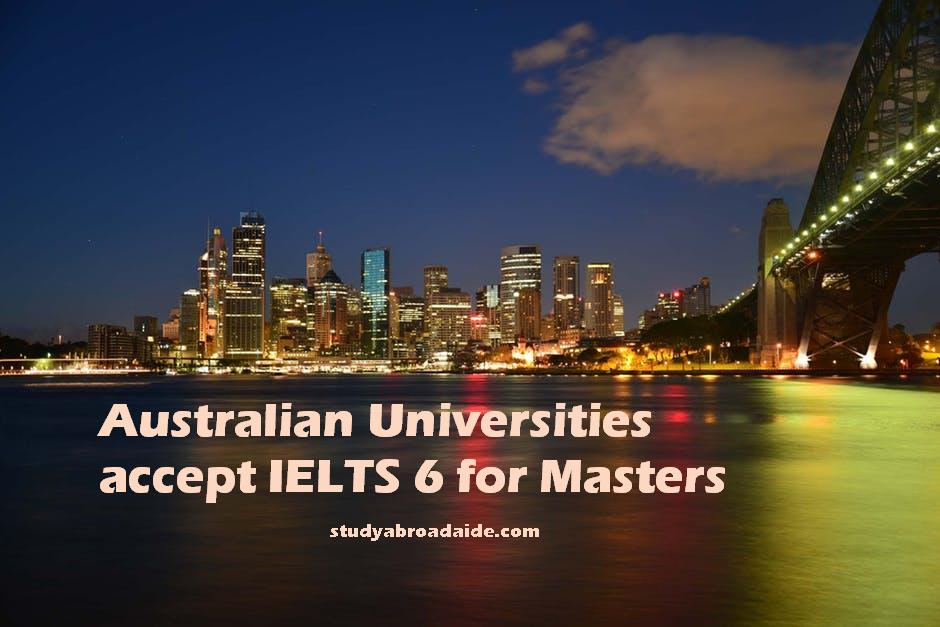 Australian Universities accept IELTS 6 for Masters