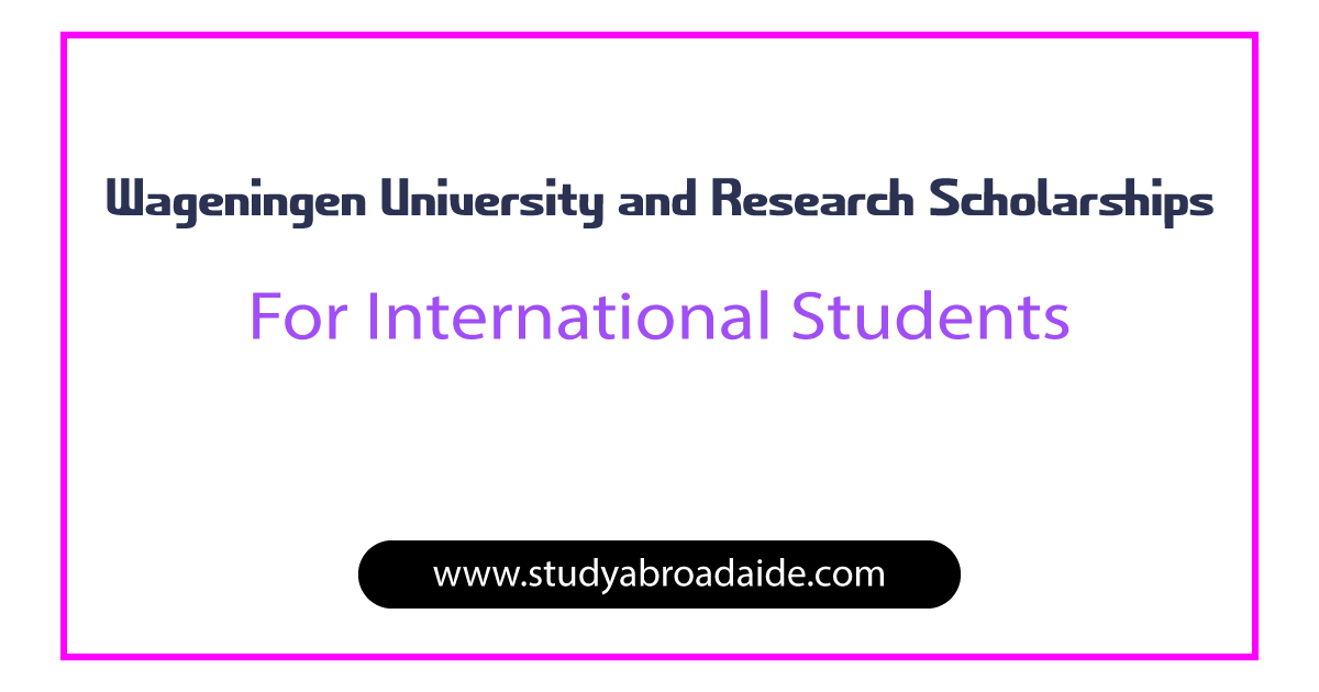 Wageningen University and Research Scholarships for International Students